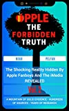 Apple, The Forbidden Truth: The Shocking Reality Hidden By Apple Fanboys And The Media REVEALED - Vol. 2