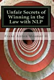 Unfair Secrets of Winning in the Law with NLP, Franz Mesmer, 1461152224