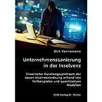 Unternehmenssanierung in der Insolvenz: Erweiterter Handlungsspielraum der neuen Insolvenzordnung anhand von Fallbeispielen und quantitativen Modellen