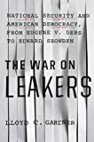 img - for The War on Leakers: National Security and American Democracy, from Eugene V. Debs to Edward Snowden book / textbook / text book