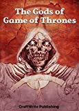 Game of Thrones: A Look at the Gods (Game of Thrones Mysteries and Lore Book 6)
