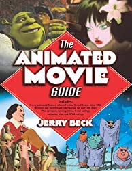The Animated Movie Guide: The Ultimate Illustrated Reference to Cartoon, Stop-motion, And Computer-generated Feature Films