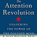 The Attention Revolution: Unlocking the Power of the Focused Mind Audiobook by B. Alan Wallace PhD Narrated by Tom Pile