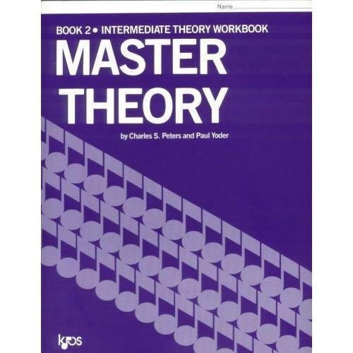 Master Theory Book 2 Intermediate Theory. By Charles Peters and Paul Yoder. by Neil A. Kjos