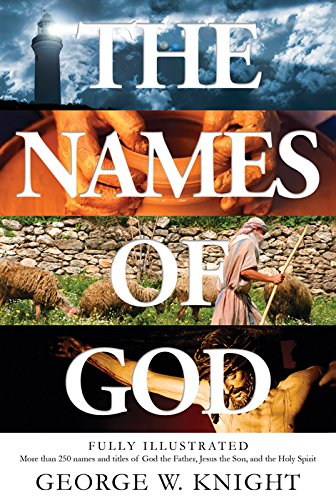 Names of God: Fully Illustrated--More Than 250 Names and Titles of God the Father, Jesus the Son, and the Holy Spirit (Name Of The Father Son And Holy Spirit)