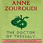 The Doctor of Thessaly: The Mysteries of the Greek Detective, Book 3   Anne Zouroudi
