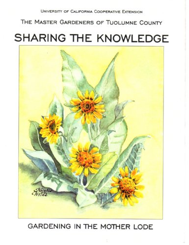 Gardening in the Mother Lode: Sharing the Knowledge (The Master Gardeners of Tuolumne County)