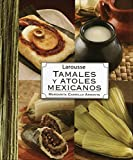 Larousse Tamales Y Atoles Mexicanos (Spanish Edition)