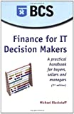Finance for IT Decision Makers : A Practical Handbook for Buyers, Sellers and Managers, Blackstaff, Michael, 1902505735