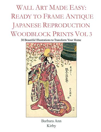 Wall Art Made Easy: Ready to Frame Antique Japanese Reproduction Woodblock Prints Vol 3: 30 Beautiful Illustrations to Transform Your Home (Japanese Woodblock)