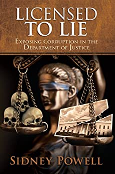 Licensed to Lie: Exposing Corruption in the Department of Justice by [Powell, Sidney]