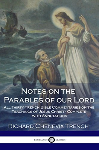 Notes on the Parables of our Lord: All Thirty Trench Bible Commentaries on the Teachings of Jesus Christ - Complete with Annotations