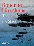 Rouen to Hiroshima: The Battle of the Skies
