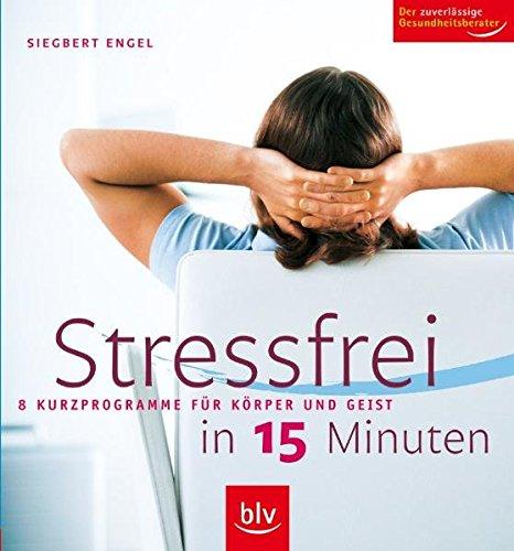 Stressfrei in 15 Minuten: 8 Kurzprogramme für Körper und Geist