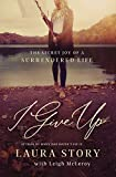 I Give Up: The Secret Joy of a Surrendered Life