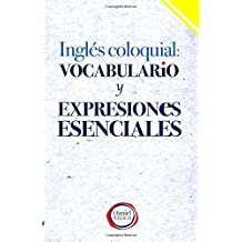 Inglés Coloquial: Vocabulario y Expresiones Esenciales (Spanish Edition)
