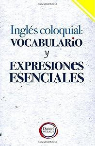 Inglés Coloquial: Vocabulario y Expresiones Esenciales (Spanish Edition)
