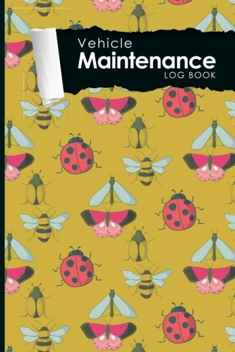 "Download Vehicle Maintenance Log Book: Repairs And Maintenance Record Book for Cars, Trucks, Motorcycles and Other Vehicles with Parts List and Mileage Log, Cute Insects & Bugs Cover, 6"" x 9"" (Volume 97) pdf"
