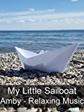 My Little Sailboat - Amby - Relaxing Music