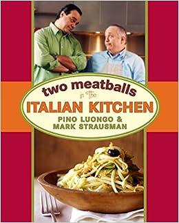 Two Meatballs in the Italian Kitchen: Pino; Strausman, Mark Luongo ...