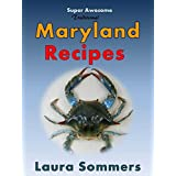 Super Awesome Traditional Maryland Recipes: Crab Cakes, Crab Dip, Softshell Crab Sandwiches From Baltimore, Annapolis and Ocean City