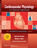 Cardiovascular Physiology: A Clinical Approach (Integrated Physiology)