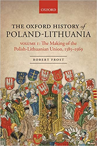The Oxford History of Poland-Lithuania: Volume I: The Making of the Polish-Lithuanian Union, 1385-1569 Oxford History of Early Modern Europe: Amazon.es: Frost, Robert I.: Libros en idiomas extranjeros