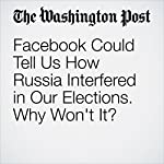 Facebook Could Tell Us How Russia Interfered in Our Elections. Why Won't It? | Philip N. Howard,Robert Gorwa