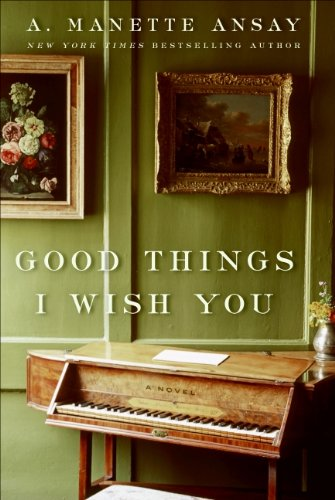 Good Things I Wish You: A Novel