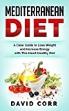 img - for Mediterranean Diet: A Clear Guide To Lose Weight & Increase Energy With This Heart Healthy Diet: (Mediterranean Cookbook, Mediterranean Recipes, Anti Inflammatory Diet) book / textbook / text book