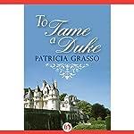 To Tame a Duke | Patricia Grasso
