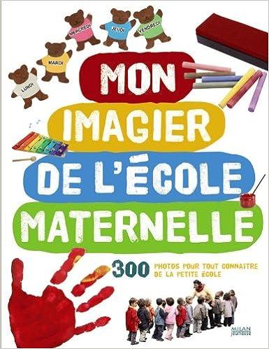 Mon Imagier De L Ecole Maternelle 9782745939500 Amazon Com