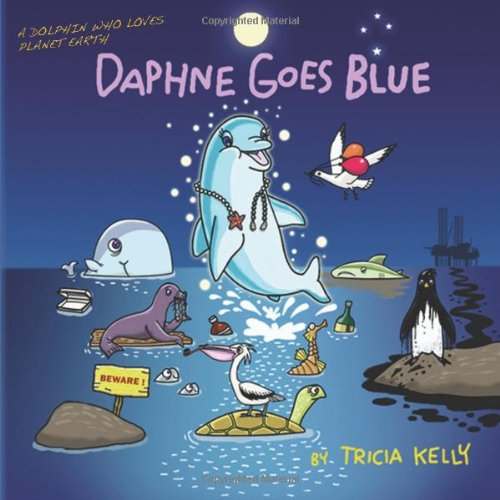 Daphne Goes Blue: A Dolphin Who Loves Planet Earth PDF