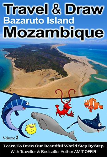 Travel to Africa: Mozambique Books: Travel and Draw Bazaruto Island Mozambique: Mozambique Travel Guide for Kids: Travel Activities for Kids (Learning for Kids and Travel the world Book 1)