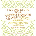 Twelve Steps to a Compassionate Life Audiobook by Karen Armstrong Narrated by Karen Armstrong
