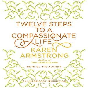 Twelve Steps to a Compassionate Life Hörbuch