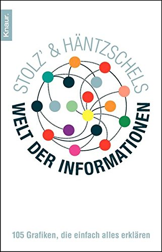 Stolz' und Häntzschels Welt der Informationen: 105 Grafiken, die einfach alles erklären