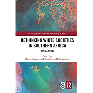 Rethinking White Societies in Southern Africa: 1930s–1990s (Routledge Studies in the Modern History of Africa)