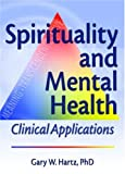 img - for Spirituality and Mental Health: Clinical Applications (Haworth Pastoral Press) book / textbook / text book