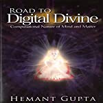 Road to Digital Divine: Computational Nature of Mind and Matter | Hemant Gupta