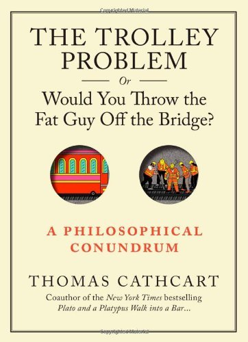 Trolley Problem, Or Would You Throw the Fat Man off the Bridge?, The by Thomas Cathcart (30-Sep-2013) Hardcover