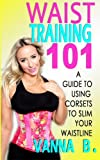 Waist Training 101: A Guide to Using Corsets to Slim Your Waistline
