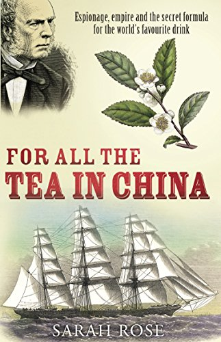 For All the Tea in China: Espionage, Empire, and the Secret Formula for the World