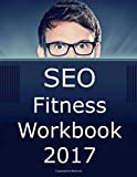 SEO Fitness Workbook: 2017 Edition: The Seven Steps to...