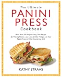 kathy strahs panini press - The Ultimate Panini Press Cookbook: More Than 200 Perfect-Every-Time Recipes for Making Panini - and Lots of Other Things - on Your Panini Press or Other Countertop Grill