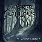 Wicked Willows: A Short Horror Story | Waide Riddle