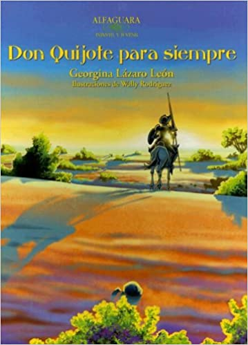 Don Quijote para siempre/ Don Quixote Forever (Alfaguara Infantil y Juvenil) (Spanish Edition): Georgina Lazaro Leon, Wally Rodriguez Lopez: 9781575818375: ...