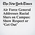 Air Force General Addresses Racial Slurs on Campus: Show Respect or 'Get Out'   Jonah Engel Bromwich