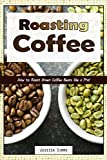 Roasting Coffee: How to Roast Green Coffee Beans like a Pro (I Know Coffee)