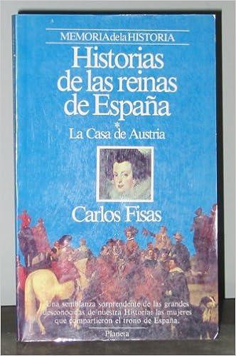 HISTORIAS DE LAS REINAS DE ESPAÑA I - La Casa de Austria: Amazon ...